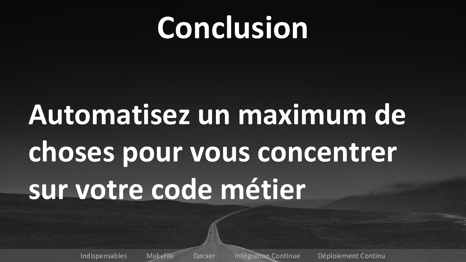 Conclusion Automatisez un maximum de choses pou...