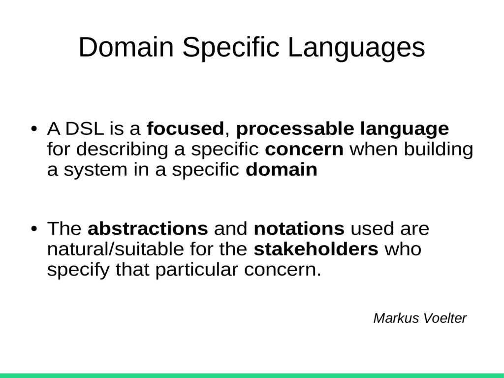 Domain Specific Languages ● A DSL is a focused,...