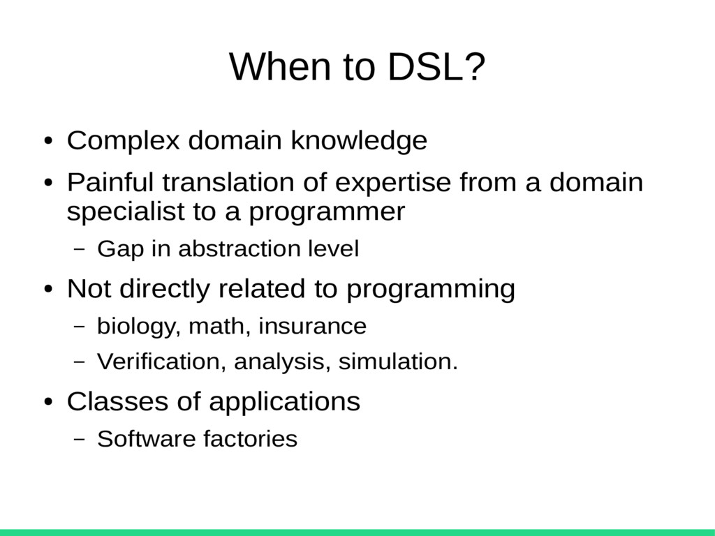 When to DSL? ● Complex domain knowledge ● Painf...