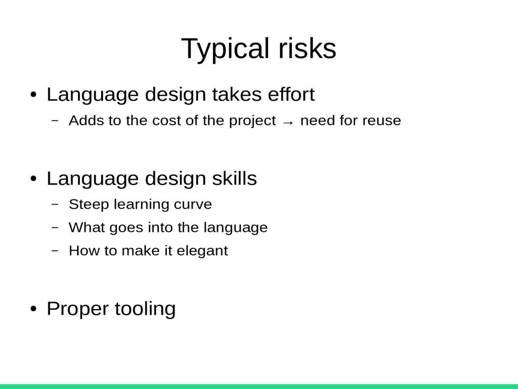 Typical risks ● Language design takes effort – ...