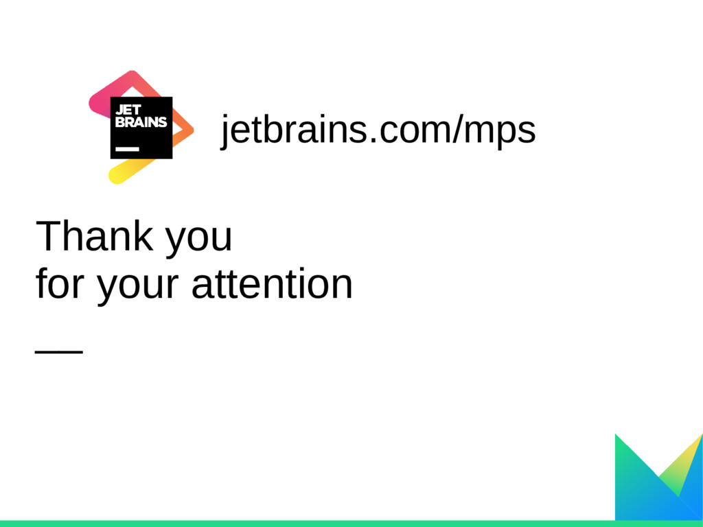 jetbrains.com/mps Thank you for your attention ...