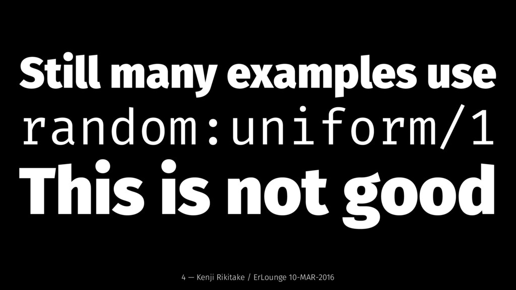 Still many examples use random:uniform/1 This i...