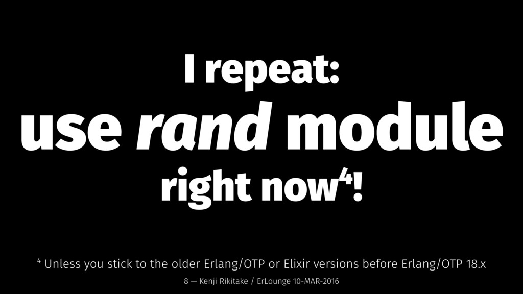 I repeat: use rand module right now4! 4 Unless ...