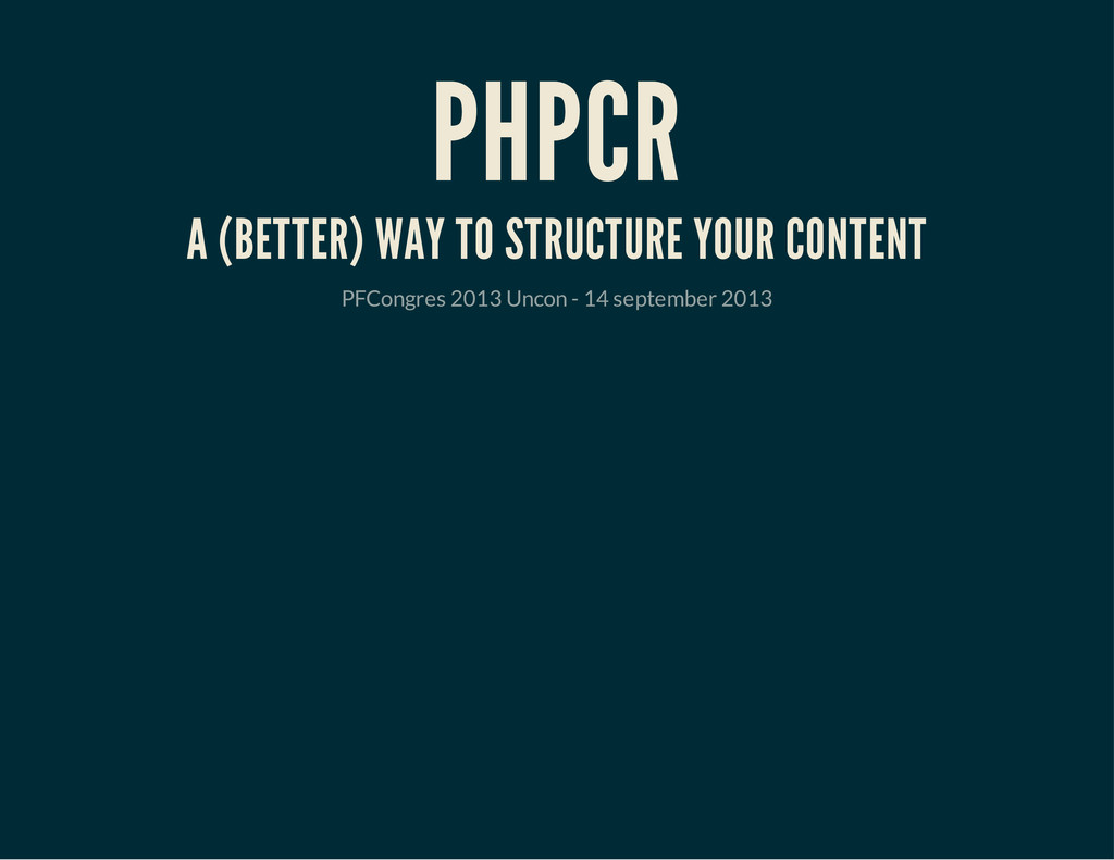PHPCR A (BETTER) WAY TO STRUCTURE YOUR CONTENT ...