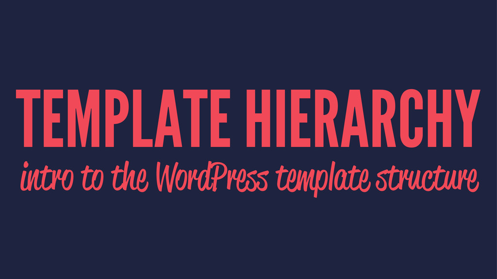TEMPLATE HIERARCHY intro to the WordPress templ...