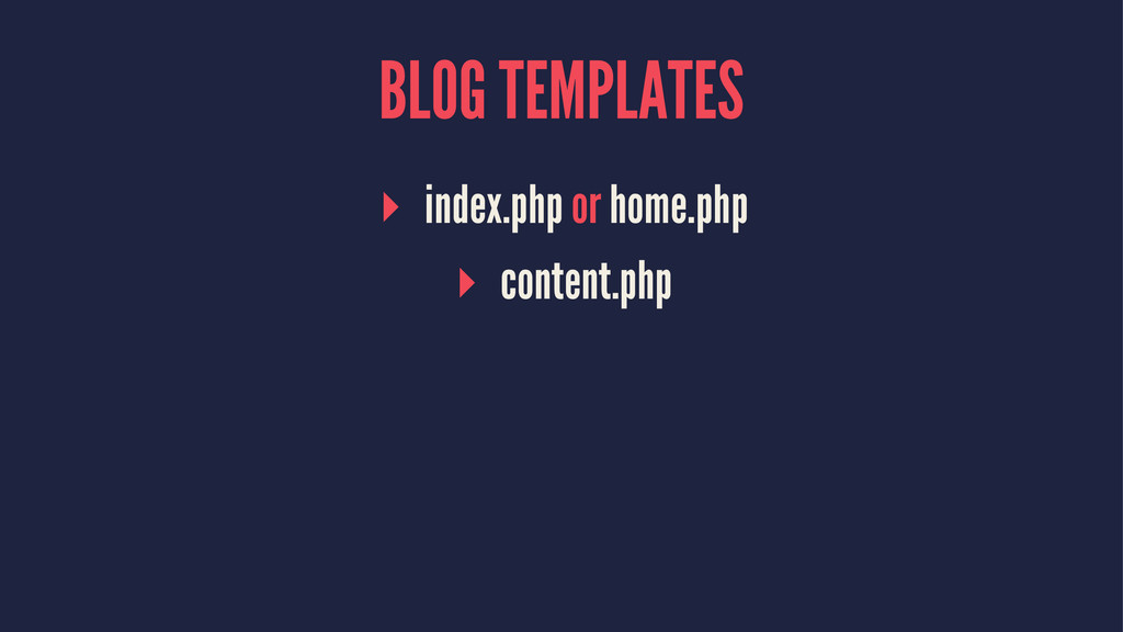 BLOG TEMPLATES ▸ index.php or home.php ▸ conten...