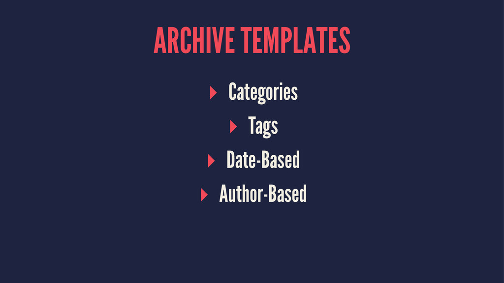 ARCHIVE TEMPLATES ▸ Categories ▸ Tags ▸ Date-Ba...