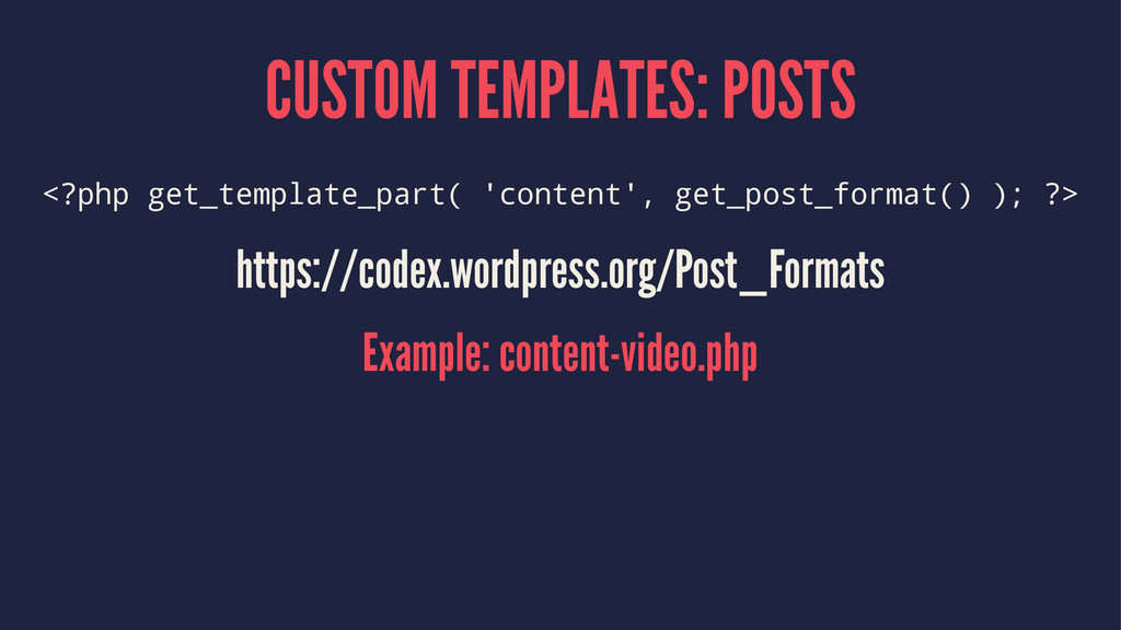CUSTOM TEMPLATES: POSTS <?php get_template_part...
