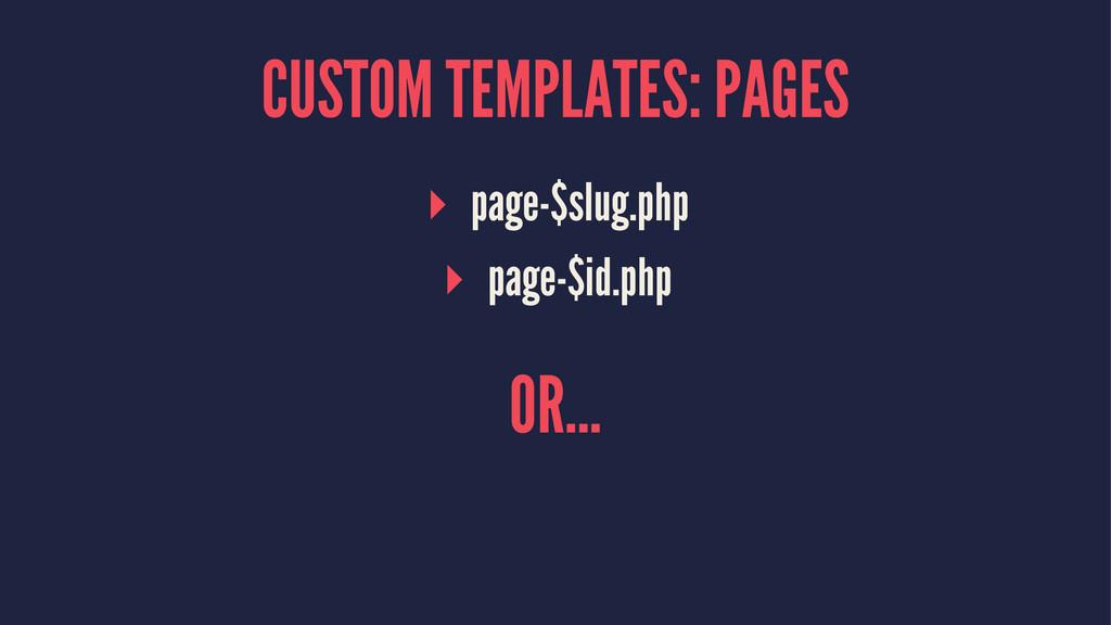 CUSTOM TEMPLATES: PAGES ▸ page-$slug.php ▸ page...