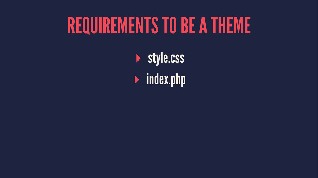 REQUIREMENTS TO BE A THEME ▸ style.css ▸ index....