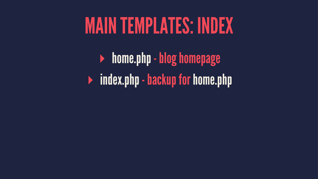 MAIN TEMPLATES: INDEX ▸ home.php - blog homepag...