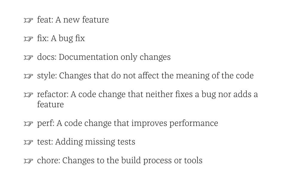 ☞ feat: A new feature ☞ fix: A bug fix ☞ docs: Do...