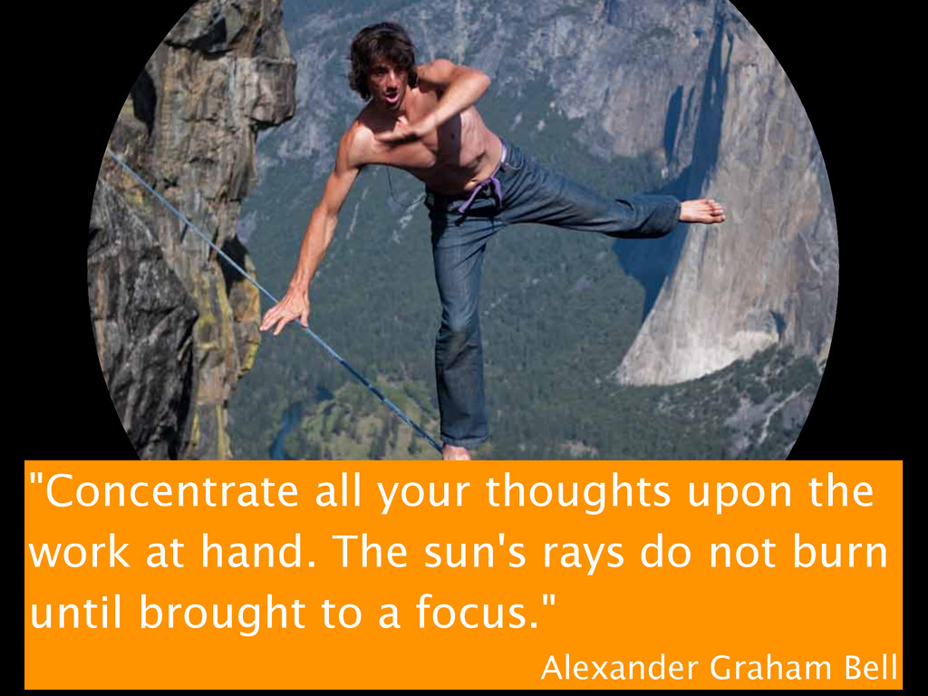 """""""Concentrate all your thoughts upon the work at..."""