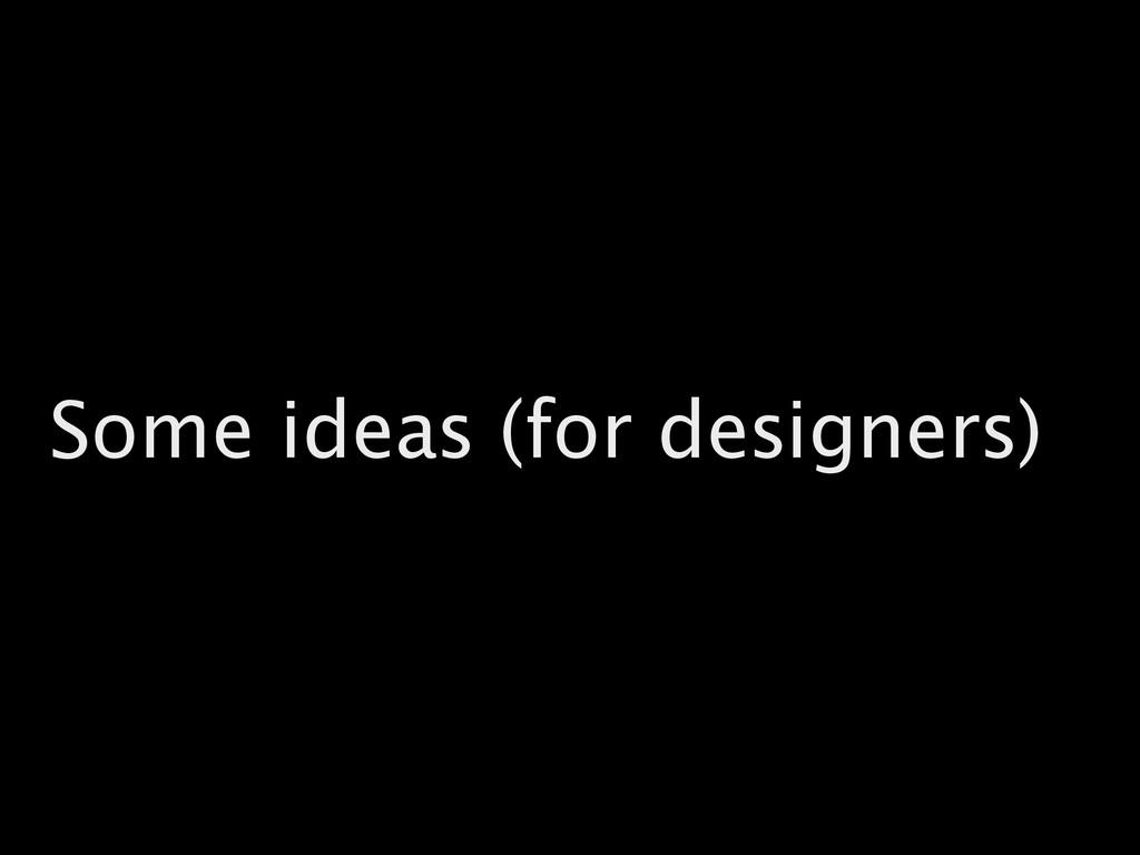 Some ideas (for designers)