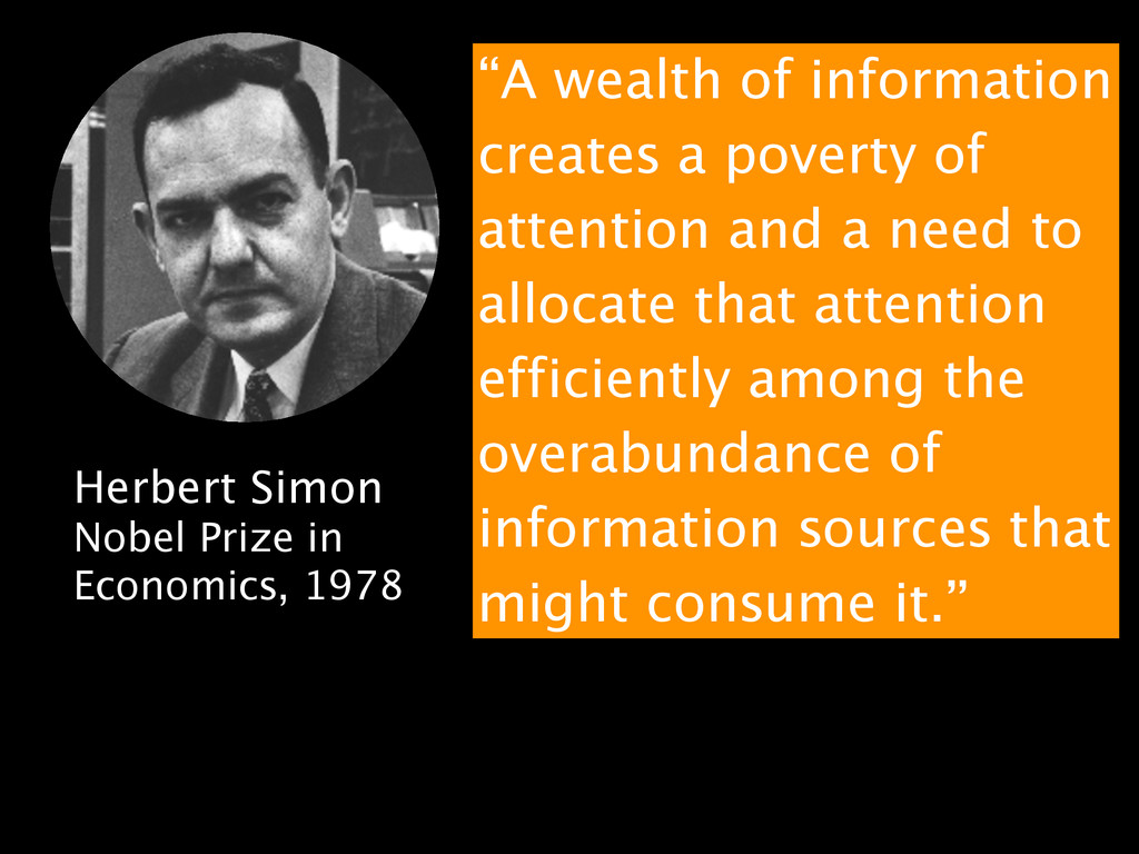 """""""A wealth of information creates a poverty of a..."""