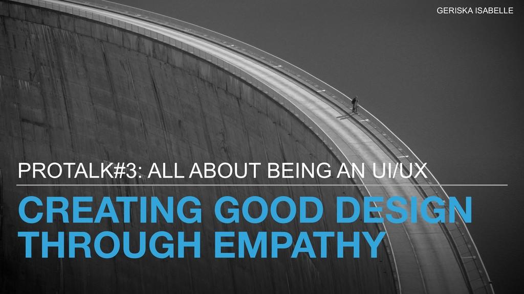 CREATING GOOD DESIGN THROUGH EMPATHY PROTALK#3:...