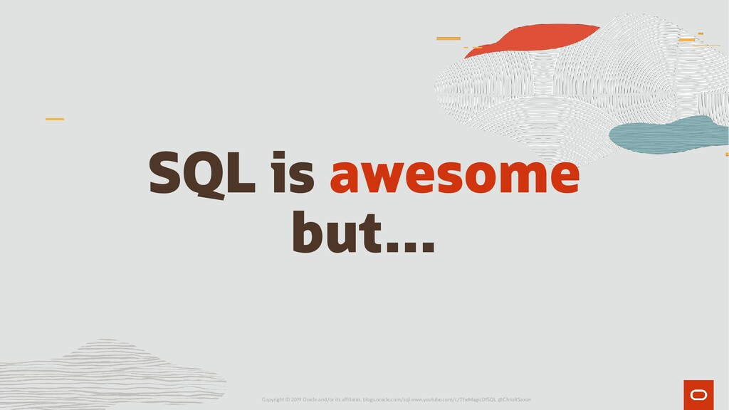 SQL is awesome but… Copyright © 2019 Oracle and...