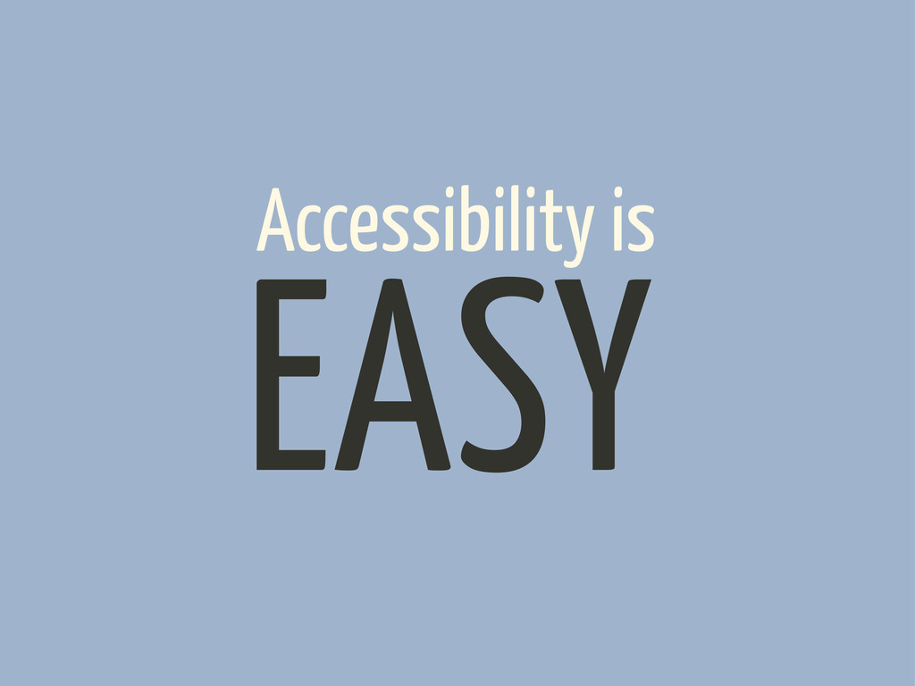 Accessibility is EASY