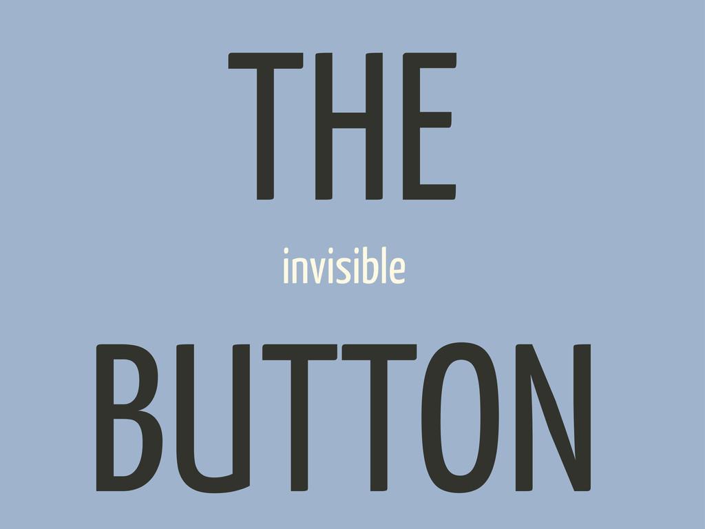 invisible THE BUTTON