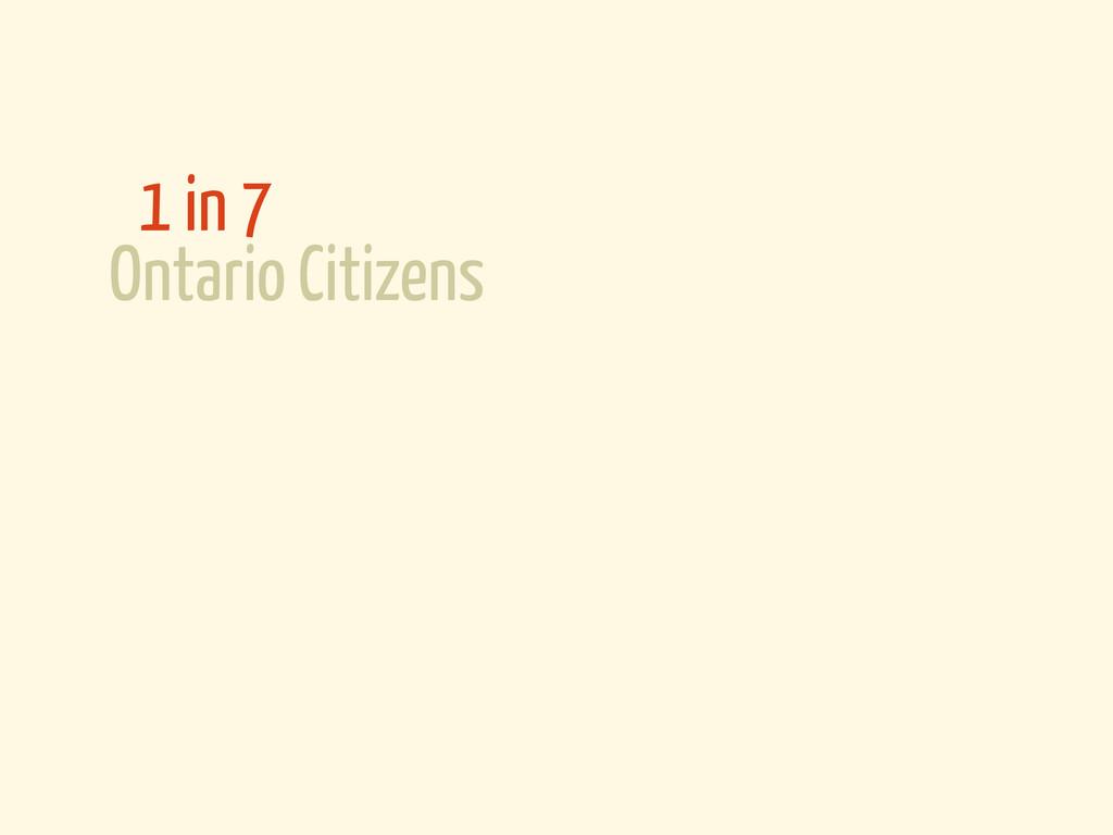 Ontario Citizens 1 in 7