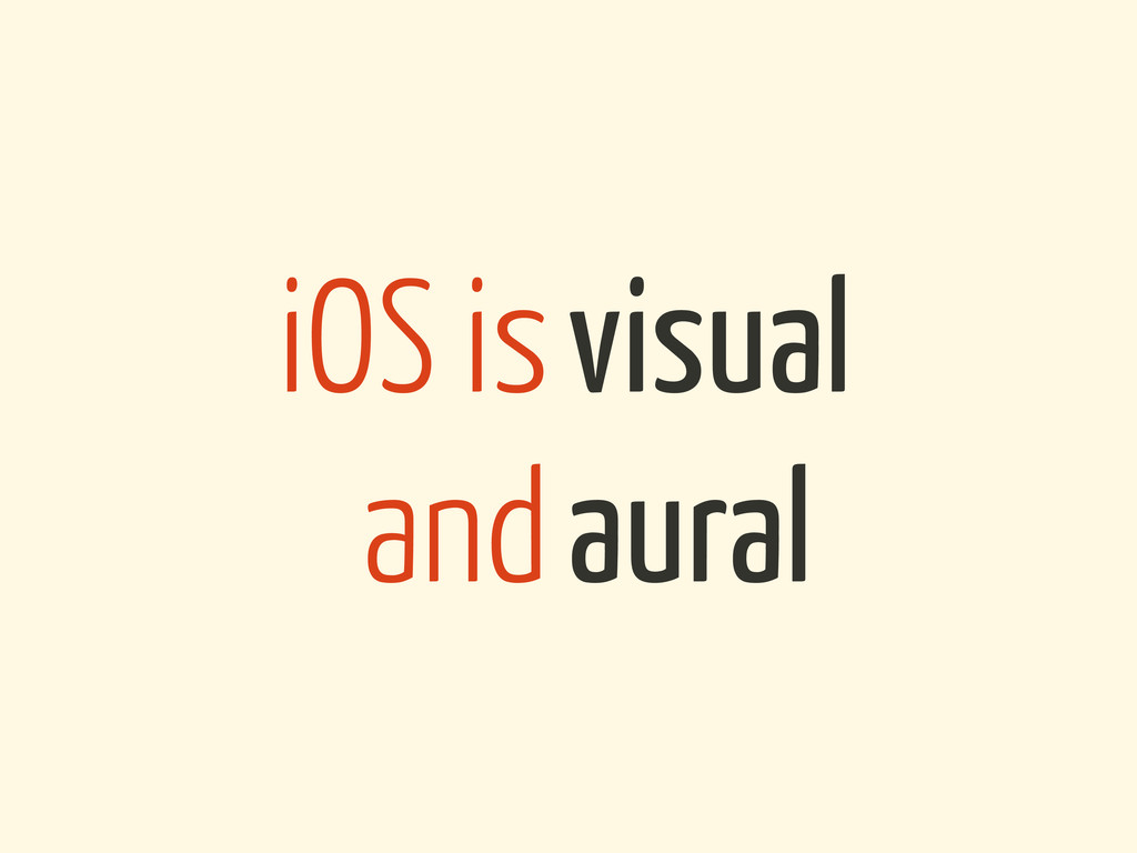 iOS is and visual aural