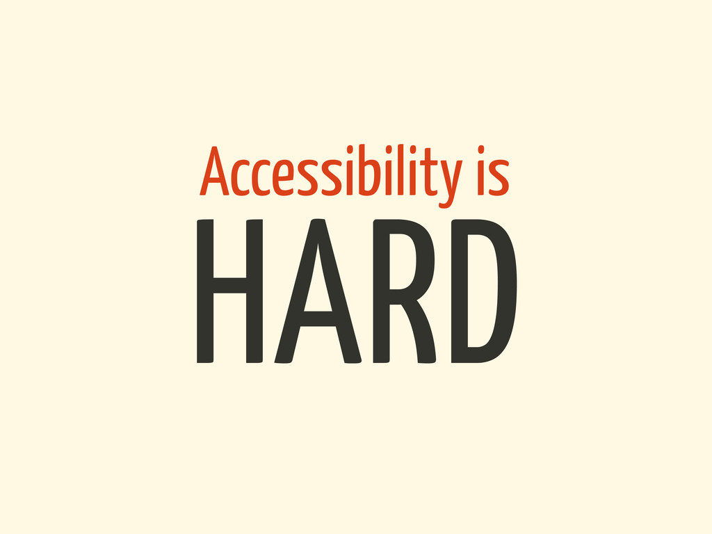 Accessibility is HARD
