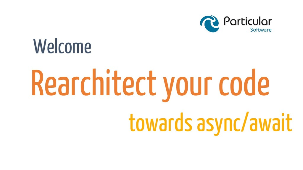 Rearchitect your code Welcome towards async/awa...