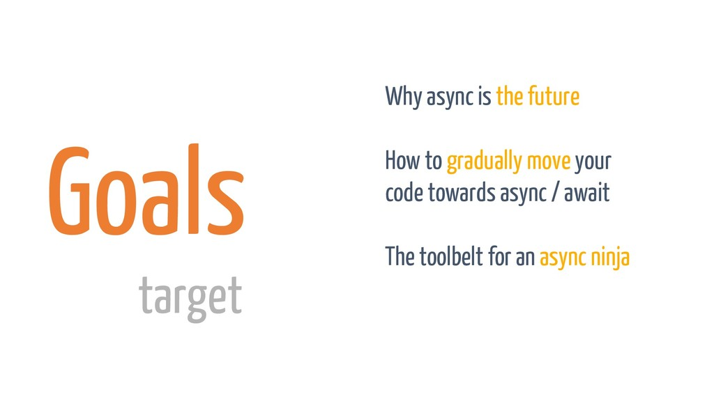 Goals Why async is the future How to gradually ...