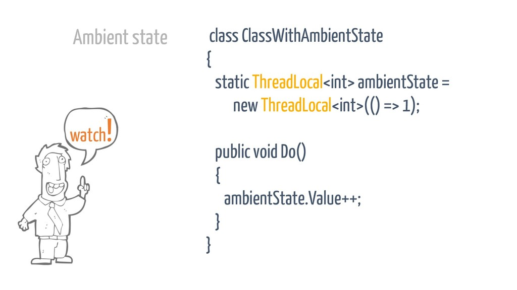 class ClassWithAmbientState { static ThreadLoca...