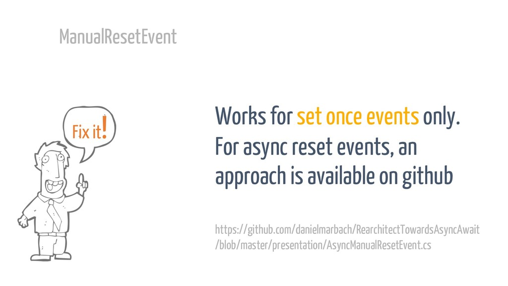 ManualResetEvent Works for set once events only...