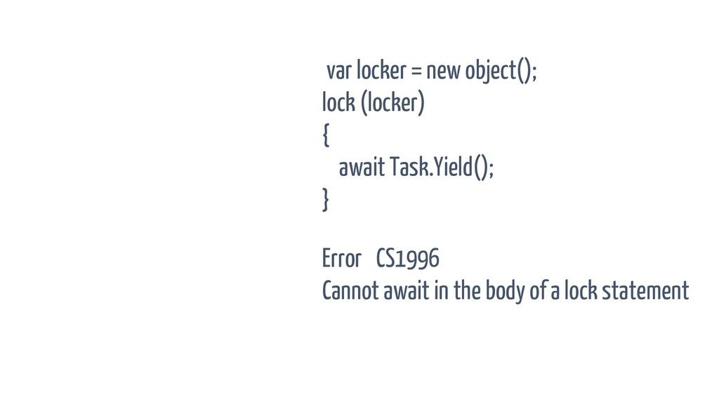 var locker = new object(); lock (locker) { awai...