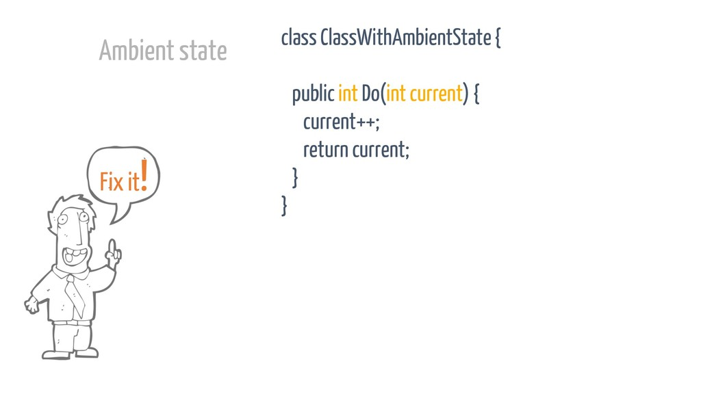 class ClassWithAmbientState{ public int Do(int ...