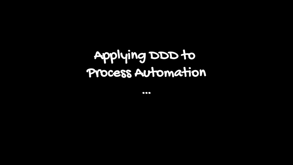 Applying DDD to Process Automation …