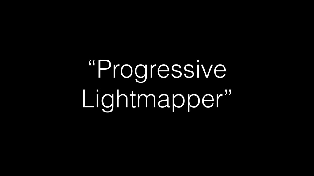 """""""Progressive Lightmapper"""""""
