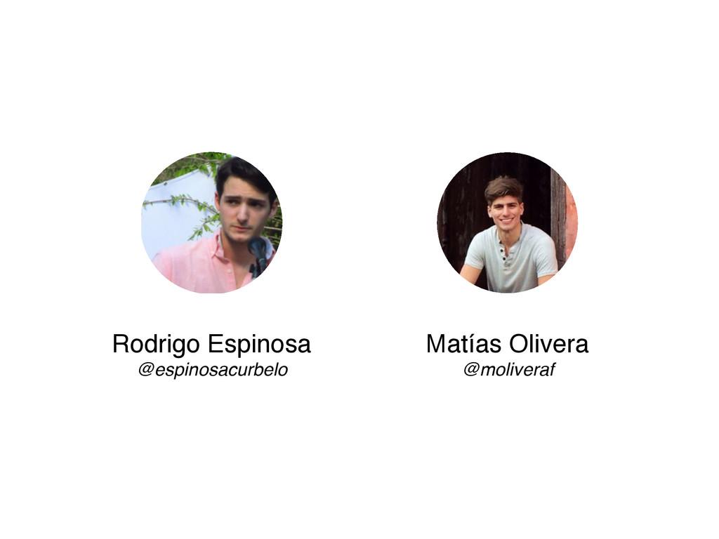 Rodrigo Espinosa @espinosacurbelo Matías Oliver...