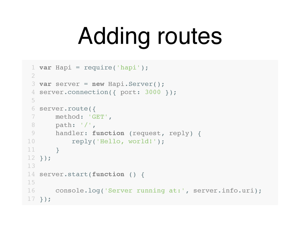 Adding routes 1 var Hapi = require('hapi'); 2 3...