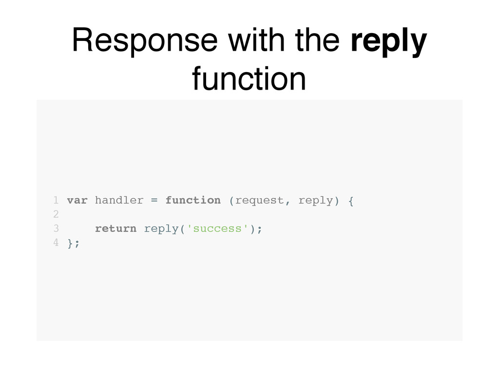 Response with the reply function 1 var handler ...