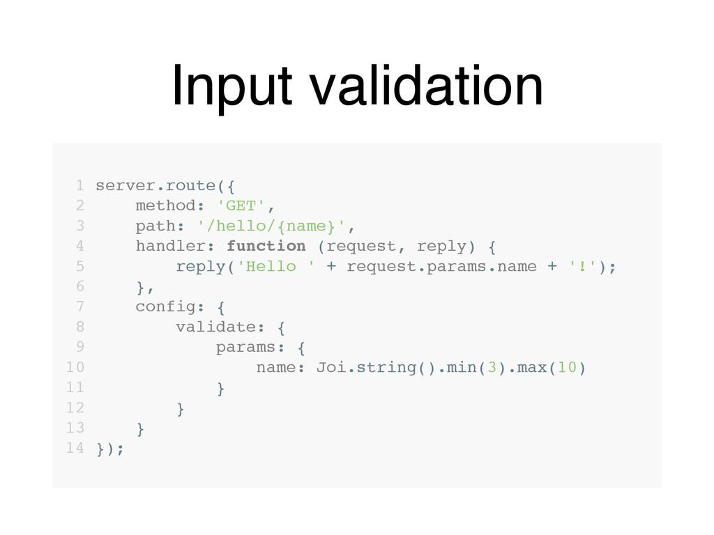 Input validation 1 server.route({ 2 method: 'GE...
