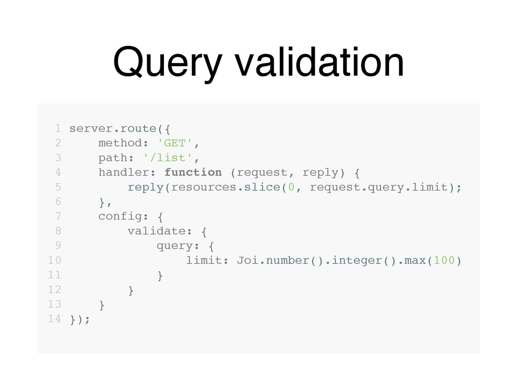 Query validation 1 server.route({ 2 method: 'GE...