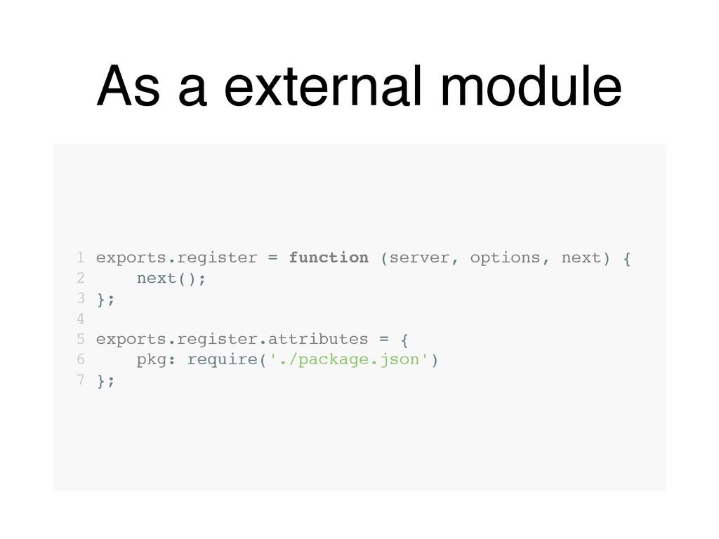 As a external module 1 exports.register = funct...