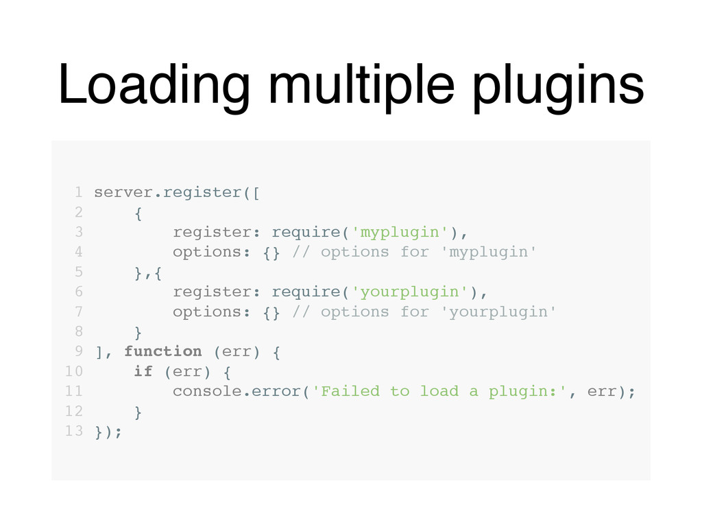Loading multiple plugins 1 server.register([ 2 ...