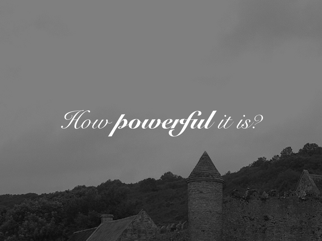 How powerful it is?