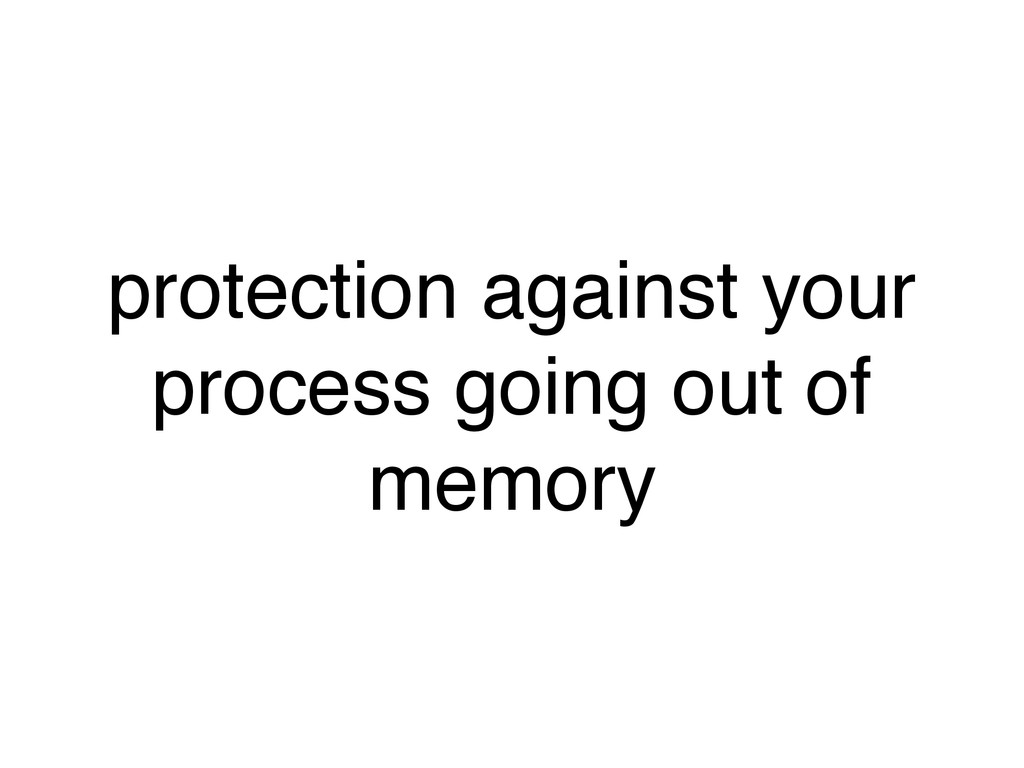 protection against your process going out of me...