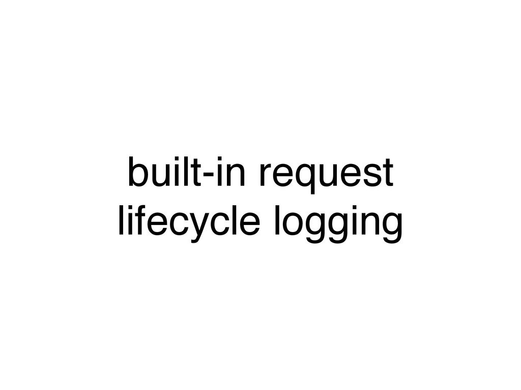 built-in request lifecycle logging