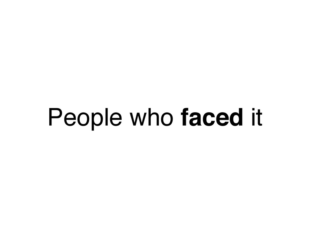 People who faced it