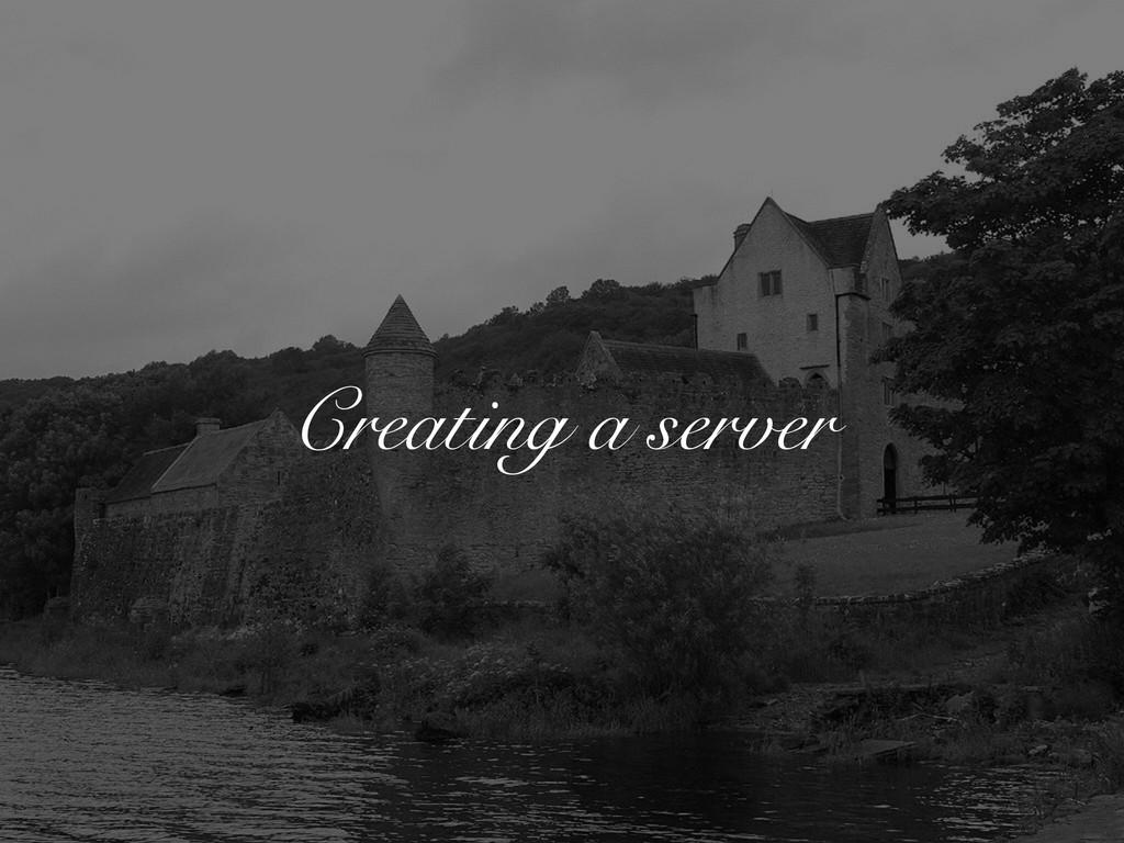 Creating a server