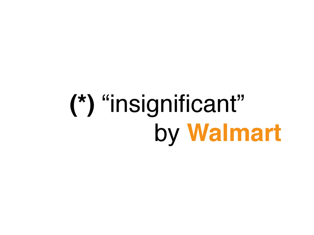 """(*) """"insignificant"""" by Walmart"""