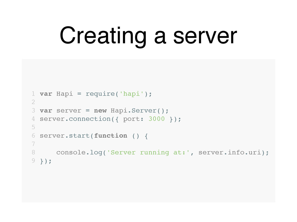 Creating a server 1 var Hapi = require('hapi');...