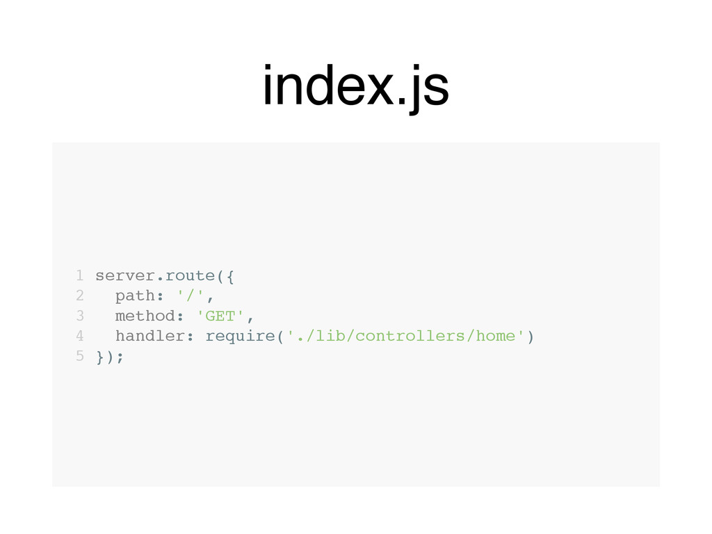 index.js 1 server.route({ 2 path: '/', 3 method...