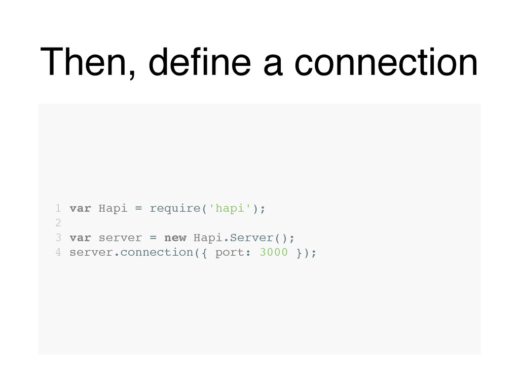 Then, define a connection 1 var Hapi = require('...